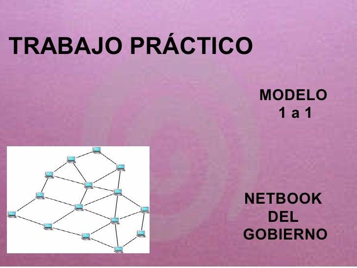 TRABAJO PRÁCTICO MODELO  1 a 1 NETBOOK  DEL  GOBIERNO