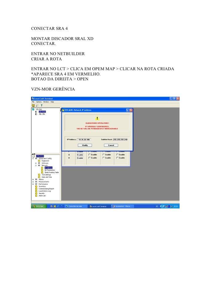 CONECTAR SRA 4  MONTAR DISCADOR SRAL XD CONECTAR.  ENTRAR NO NETBUILDER CRIAR A ROTA  ENTRAR NO LCT > CLICA EM OPEM MAP > ...
