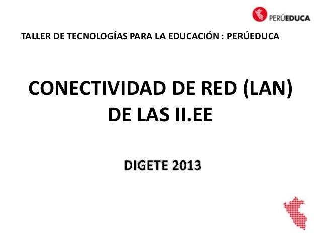 CONECTIVIDAD DE RED (LAN)DE LAS II.EETALLER DE TECNOLOGÍAS PARA LA EDUCACIÓN : PERÚEDUCA