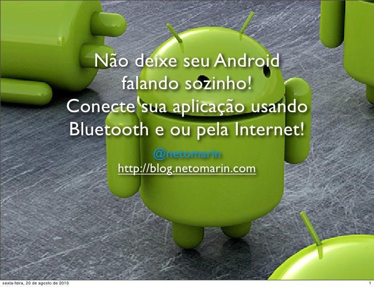 Não deixe seu Android Falando Sozinho! Conecte sua aplicação usando Bluetooth ou pela Internet.