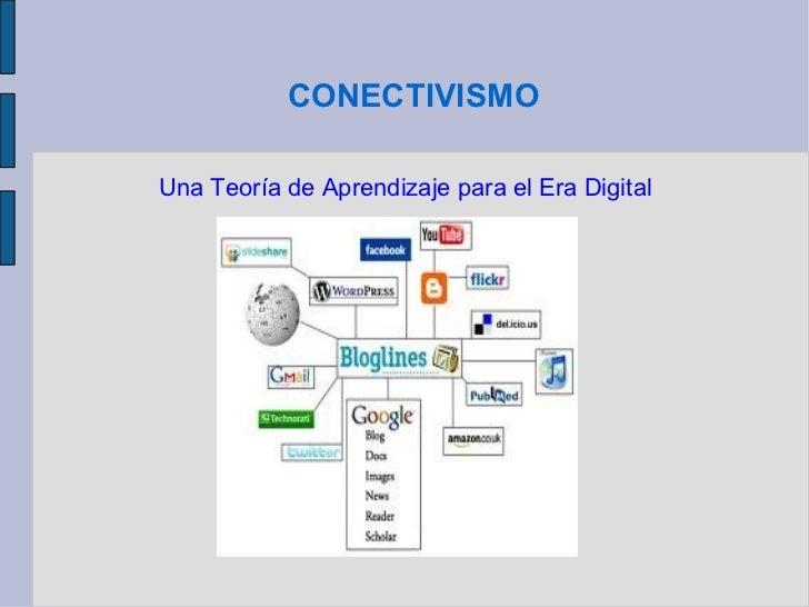 CONECTIVISMO Una Teoría de Aprendizaje para el Era Digital