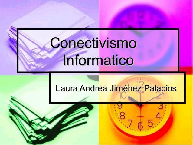 Conectivismo InformaticoLaura Andrea Jiménez Palacios