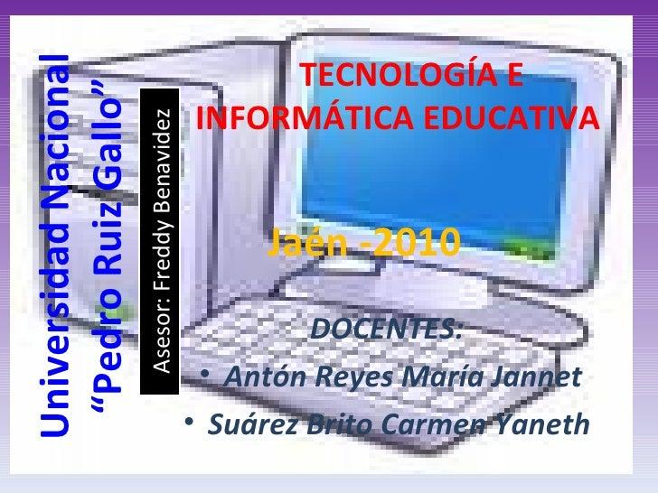 """Universidad Nacional """"Pedro Ruiz Gallo"""" <ul><li>TECNOLOGÍA E INFORMÁTICA EDUCATIVA </li></ul><ul><li>DOCENTES:  </li></ul>..."""