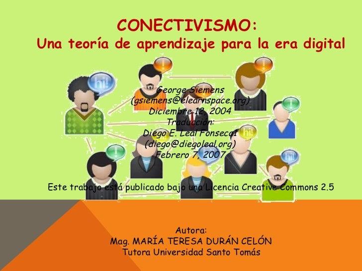 CONECTIVISMO:  Una teoría de aprendizaje para la era digital George Siemens  (gsiemens@elearnspace.org)  Diciembre 12, 200...