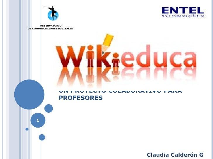 UN PROYECTO COLABORATIVO PARA PROFESORES OBSERVATORIO DE COMUNICACIONES DIGITALES  Claudia Calderón G