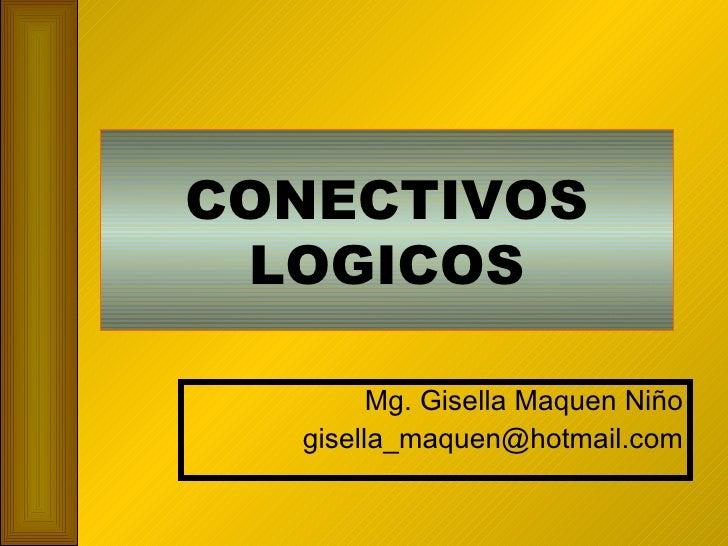 CONECTIVOS LOGICOS Mg. Gisella Maquen Niño [email_address]