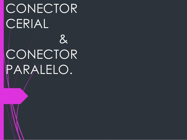 CONECTOR CERIAL & CONECTOR PARALELO.