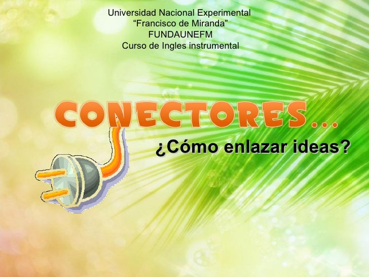 "¿Cómo enlazar ideas? Universidad Nacional Experimental  "" Francisco de Miranda"" FUNDAUNEFM Curso de Ingles instrumental"