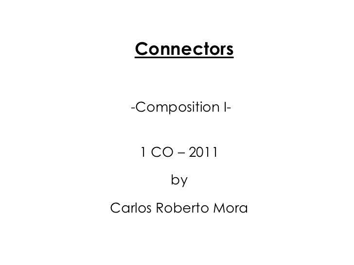 Connectors <br /> -Composition I-<br />1CO – 2011<br />by<br />Carlos Roberto Mora<br />
