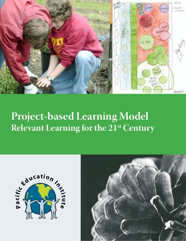 Project-based Learning Model  ucation I d  ns  titute  Pa cific E  Relevant Learning for the 21st Century