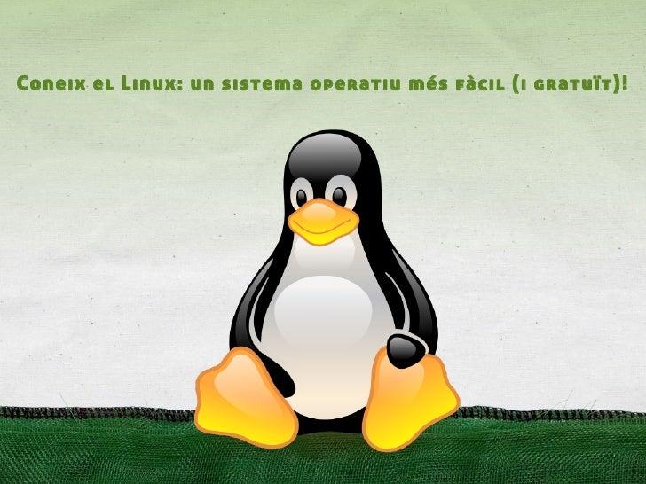 Coneix el Linux: un sistema operatiu més fàcil (i gratuït)!