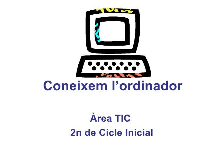 Coneixem l'ordinador Àrea TIC  2n de Cicle Inicial