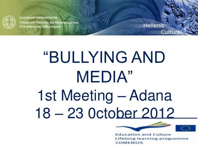 """BULLYING AND     MEDIA""1st Meeting – Adana18 – 23 0ctober 2012"