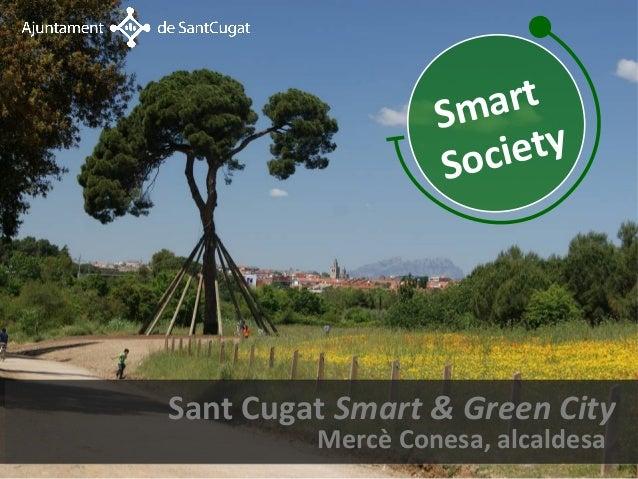 Smart                  Soc ietySant Cugat Smart & Green City         Mercè Conesa, alcaldesa