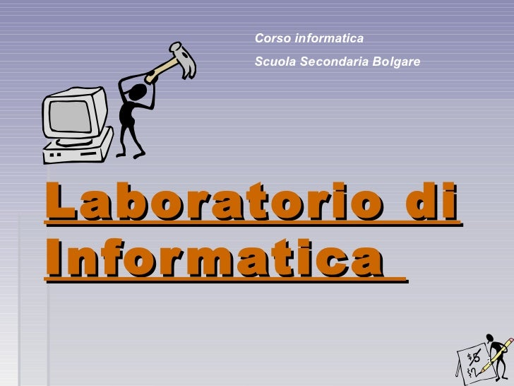 Corso informatica       Scuola Secondaria BolgareLaboratorio diInfor matica                                   1