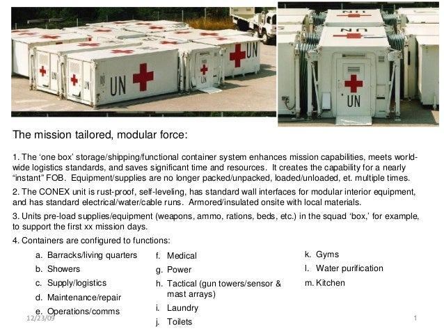 The mission tailored, modular force: 1. The 'one box' storage/shipping/functional container system enhances mission capabi...
