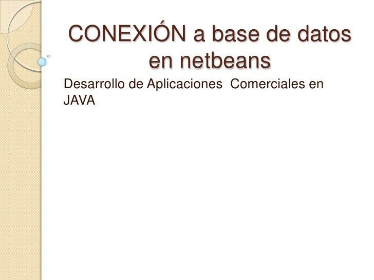 CONEXIÓN a base de datos     en netbeansDesarrollo de Aplicaciones Comerciales enJAVA