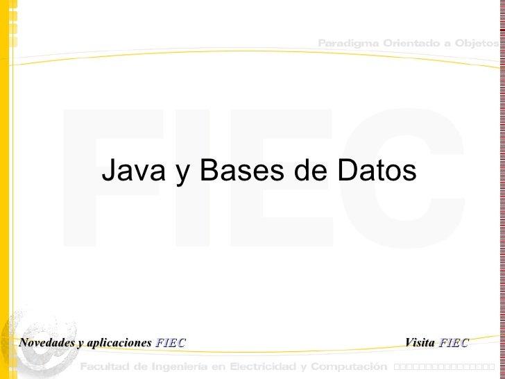 Java y Bases de Datos Visita   FIEC Novedades y aplicaciones  FIEC