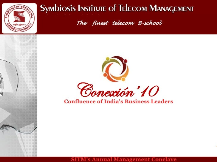The   finest telecom B-school        Conexión'10 Confluence of India's Business Leaders       SITM's Annual Management Con...