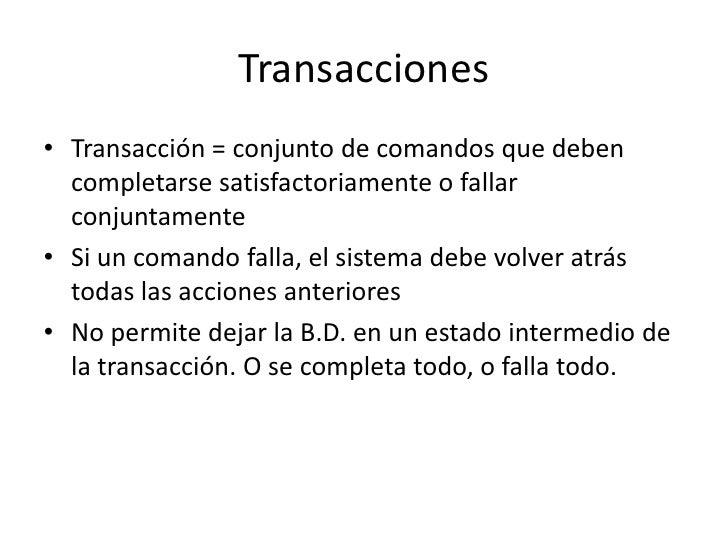 Transacciones• Transacción = conjunto de comandos que deben  completarse satisfactoriamente o fallar  conjuntamente• Si un...