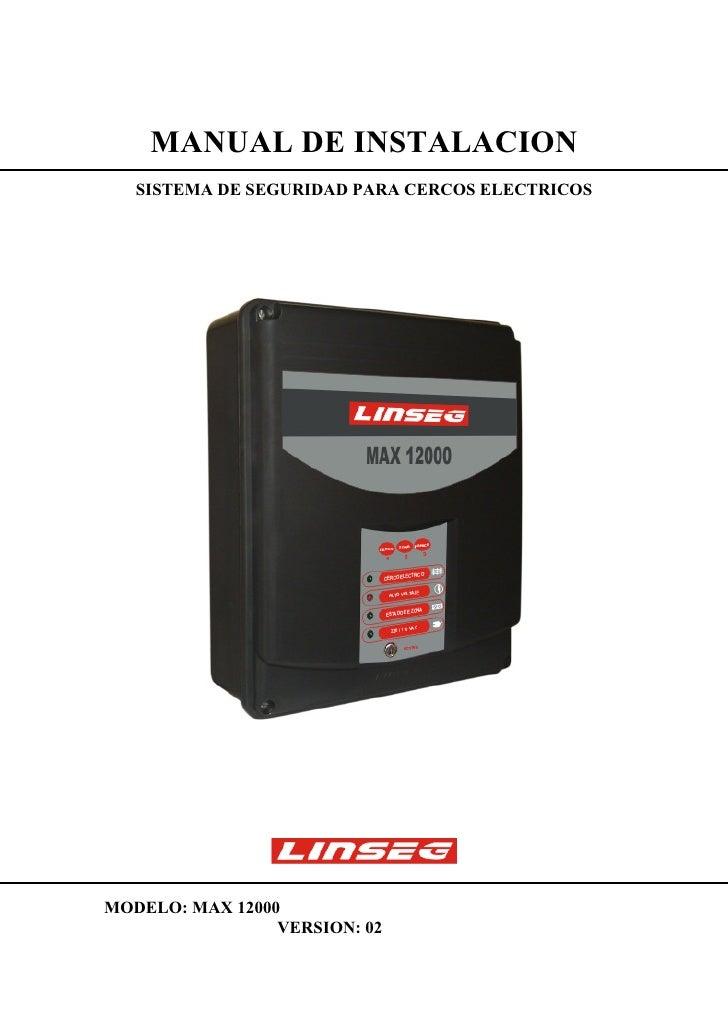 MANUAL DE INSTALACION   SISTEMA DE SEGURIDAD PARA CERCOS ELECTRICOSMODELO: MAX 12000                 VERSION: 02