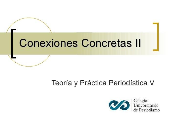 Conexiones Concretas II Teoría y Práctica Periodística V