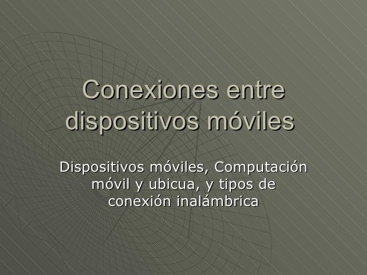 Conexiones entre dispositivos móviles  Dispositivos móviles, Computación móvil y ubicua, y tipos de conexión inalámbrica