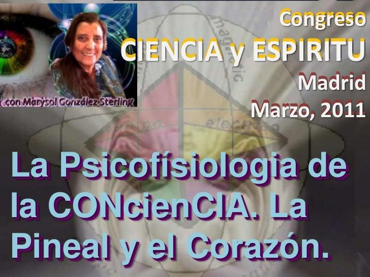 Congreso<br />CIENCIA y ESPIRITU<br />Madrid<br />Marzo, 2011<br />Congreso<br />CIENCIA y ESPIRITU<br />Madrid<br />Marzo...