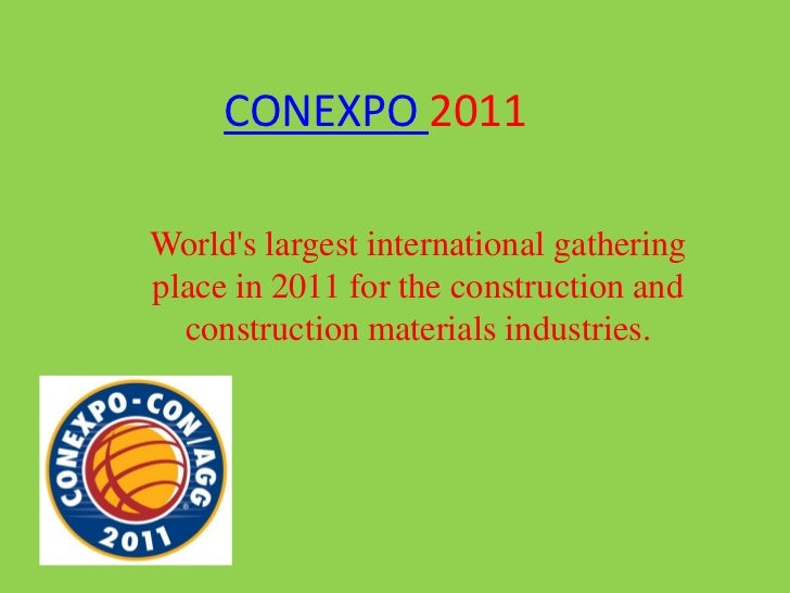 CONEXPO 2011<br />World's largest international gathering place in 2011 for the construction and construction materials in...
