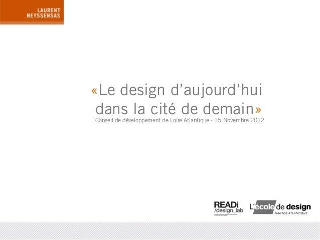 «Le design d'aujourd'hui dans la cité de demain»Conseil de développement de Loire Atlantique - 15 Novembre 2012