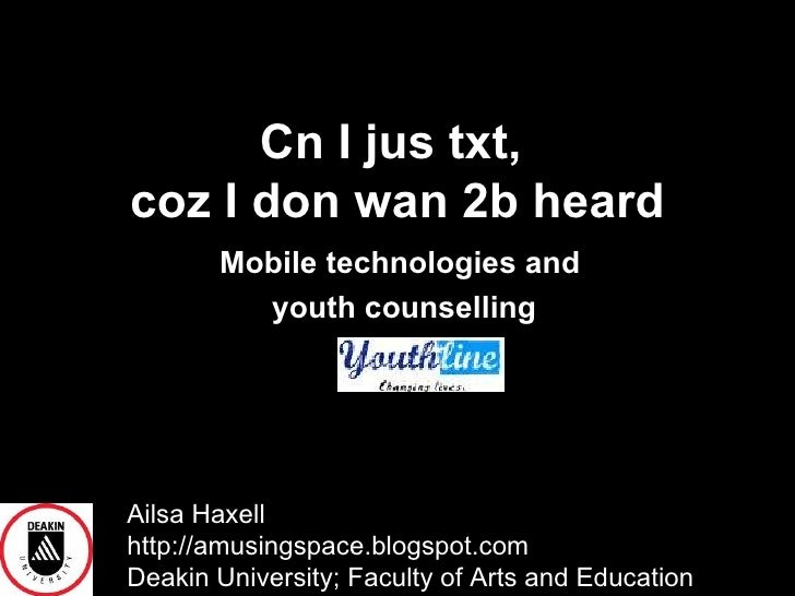 Cn I jus txt,  coz I don wan 2b heard Mobile technologies and  youth counselling Ailsa Haxell  http://amusingspace.blogspo...
