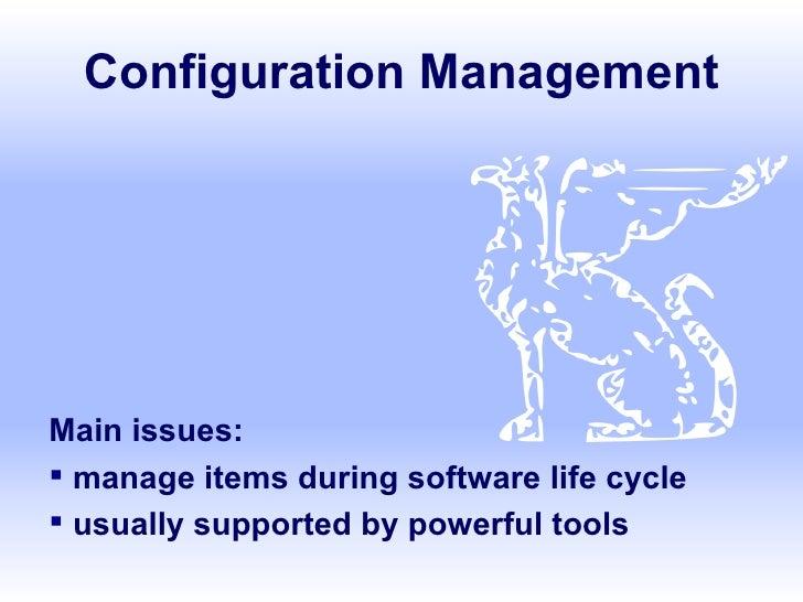 Configuration Management <ul><li>Main issues: </li></ul><ul><li>manage items during software life cycle </li></ul><ul><li>...