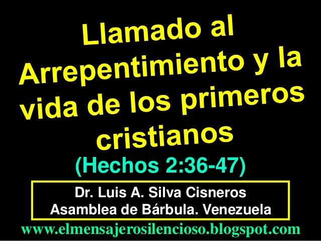 (Hechos 2:36-47) Dr. Luis A. Silva Cisneros Asamblea de Bárbula. Venezuela  www.elmensajerosilencioso.blogspot.com