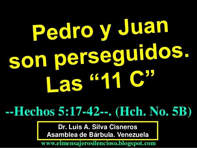 --Hechos 5:17-42--. (Hch. No. 5B) Dr. Luis A. Silva Cisneros Asamblea de Bárbula. Venezuela www.elmensajerosilencioso.blog...