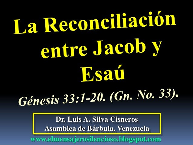 CONF. LA RECONCILIACION ENTRE JACOB Y ESAU. GENESIS 33;1-20. (Gn. No. 33)