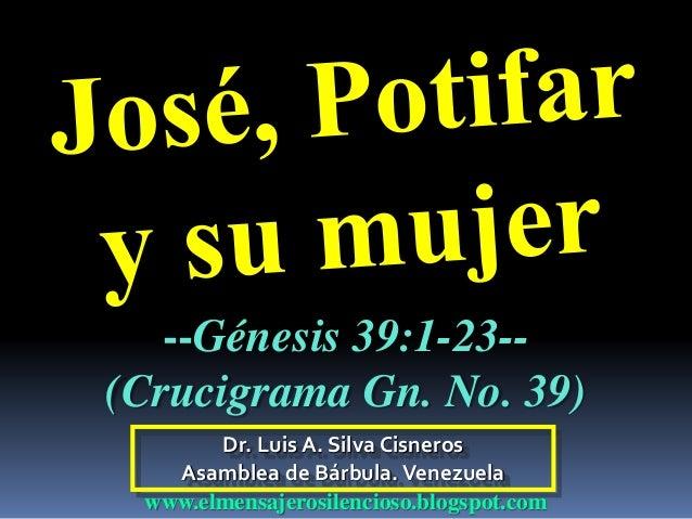 Dr. Luis A. Silva Cisneros Asamblea de Bárbula.Venezuela www.elmensajerosilencioso.blogspot.com --Génesis 39:1-23-- (Cruci...