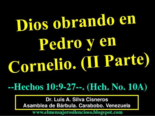 --Hechos 10:9-27--. (Hch. No. 10A)  Dr. Luis A. Silva Cisneros  Asamblea de Bárbula. Carabobo. Venezuela  www.elmensajeros...