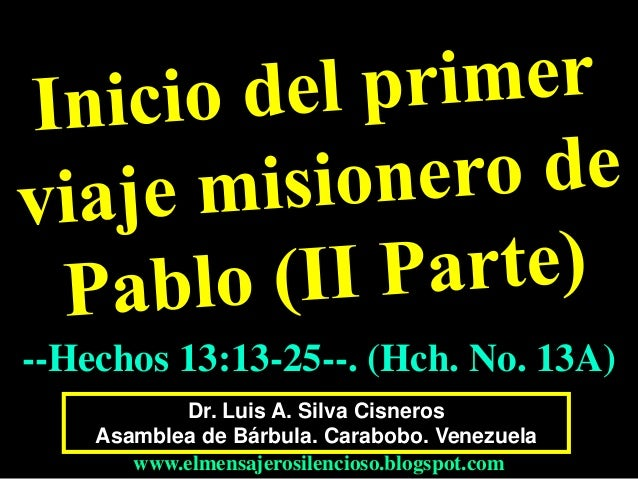 CONF. II PARTE. INICIO PRIMER VIAJE MISIONERO DE PABLO. HECHOS 13:13-25. (HCH. 13 No. 13A)