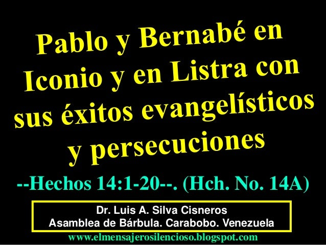 Dr. Luis A. Silva Cisneros Asamblea de Bárbula. Carabobo. Venezuela www.elmensajerosilencioso.blogspot.com --Hechos 14:1-2...
