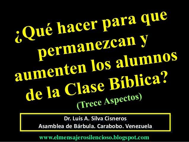Dr. Luis A. Silva Cisneros Asamblea de Bárbula. Carabobo. Venezuela www.elmensajerosilencioso.blogspot.com