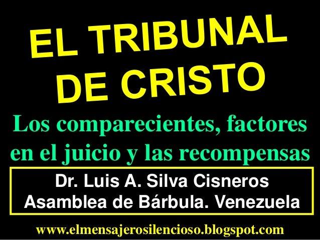 Dr. Luis A. Silva Cisneros Asamblea de Bárbula. Venezuela www.elmensajerosilencioso.blogspot.com Los comparecientes, facto...