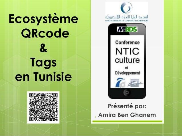 Présenté par: Amira Ben Ghanem Ecosystème QRcode & Tags en Tunisie 1