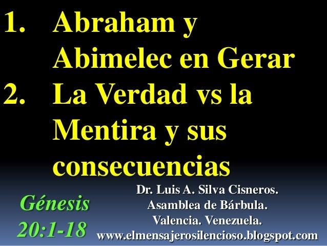 1. Abraham yAbimelec en Gerar2. La Verdad vs laMentira y susconsecuenciasDr. Luis A. Silva Cisneros.Asamblea de Bárbula.Va...
