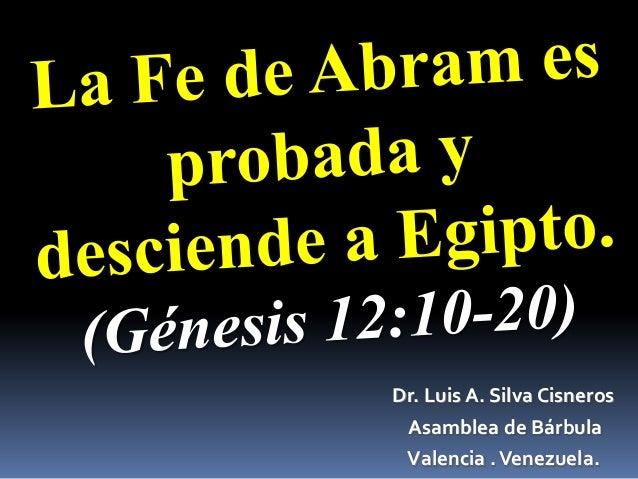 CONF. LA FE DE ABRAM ES PROBADA Y DESCIENDE A EGIPTO. EN GÉNESIS 12:10-20. (Gn. No. 12B)