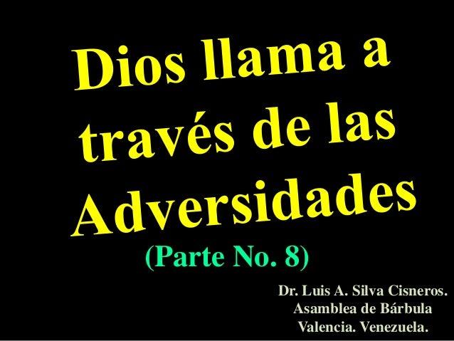 (Parte No. 8)Dr. Luis A. Silva Cisneros.Asamblea de BárbulaValencia. Venezuela.