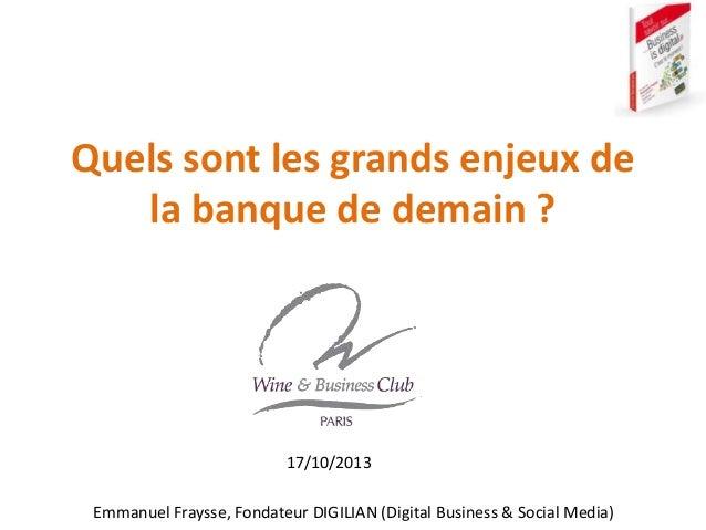 Emmanuel Fraysse – ef@digilian.com Quels sont les grands enjeux de la banque de demain ? Emmanuel Fraysse, Fondateur DIGIL...