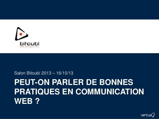 PEUT-ON PARLER DE BONNES PRATIQUES EN COMMUNICATION WEB ? Salon Bitoubi 2013 – 16/10/13