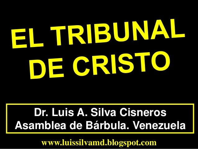 Dr. Luis A. Silva Cisneros Asamblea de Bárbula. Venezuela www.luissilvamd.blogspot.com