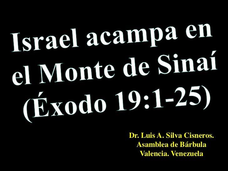 Israel acampa en el Monte de Sinaí (Éxodo 19:1-25) <br />Dr. Luis A. Silva Cisneros.                                      ...