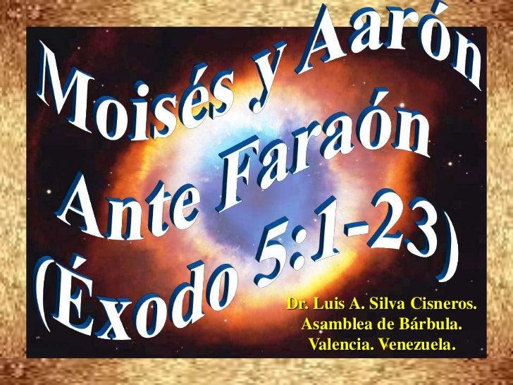 Moisés y Aarón<br />Ante Faraón <br />(Éxodo 5:1-23)<br />Dr. Luis A. Silva Cisneros.                                     ...